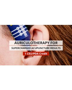 Auriculotherapy for Supercharged Acupuncture Results - 1 Hour PDA/CE Credit - Digital Delivery