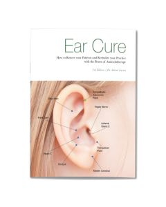 Ear Cure: How to Restore your Patients and Revitalize your Practice with the Power of Auriculotherapy